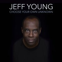 Choose Your Own Unknown — Jeff Young