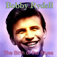 The Birth of the Blues — Bobby Rydell