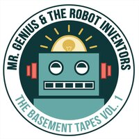 The Basement Tapes, Vol. 1 — Mr. Genius and the Robot Inventors