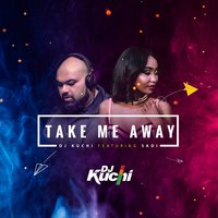 Take Me Away — DJ Kuchi, Sadi