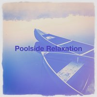 Poolside Relaxation — The Relaxation Providers, Musique de Relaxation, Relaxation Music With Nature Sounds, Musique de Relaxation, The Relaxation Providers, Relaxation Music With Nature Sounds