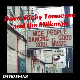Dave, Ricky Tennessee and the Milkman — David Evans