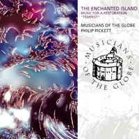 "The Enchanted Island - Music For A Restoration ""Tempest"" — Philip Pickett, Musicians Of The Globe"