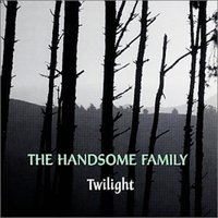 Twilight — The Handsome Family