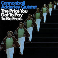 The Price You Got To Pay To Be Free — Cannonball Adderley Quintet