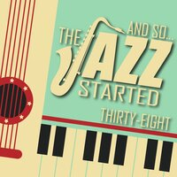 And So... The Jazz Started / Thirty-Eight — сборник