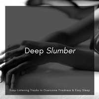 Deep Slumber - Easy-Listening Tracks To Overcome Tiredness & Easy Sleep — Ingvi Thor Kormaksson