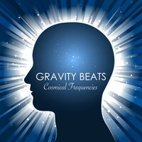 Gravity Beats Cosmical Frequencies & Sounds, Brain Meditation Relaxation Wave Edition — Binaural Mind Serenity Delta Theta Gamma Waves