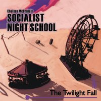 The Twilight Fall — Chelsea McBride's Socialist Night School