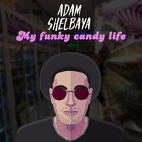 My Funky Candy Life — Adam Shelbaya