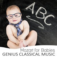 Mozart for Babies: Genius Classical Music – Relaxation for Growing Brains, Build Baby IQ, Brillant Collection of Classics — Baby Maestri's Musical Enchantments