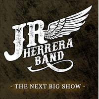 The Next Big Show — J.R. Herrera Band