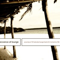 Essence of Lounge (A Journey of 50 Selected Lounge Tracks for Moments of Life) — сборник