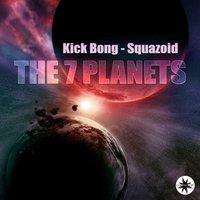The 7 Planets — Kick Bong, Squazoid