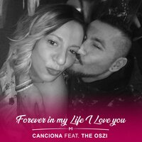 Forever In My Life I Love You — Canciona, The OSZI