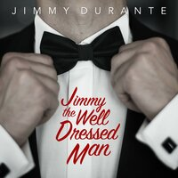 Jimmy the Well Dressed Man — Jimmy Durante