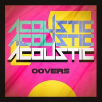 Acoustic Covers — Acoustic Guitar Songs, It's a Cover Up, Cover Pop