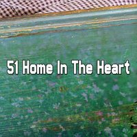51 Home In The Heart — All Night Sleeping Songs to Help You Relax