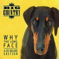 Why the Long Face — Big Country