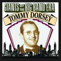 Giants Of The Big Band Era: Tommy Dorsey — Tommy Dorsey