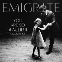 You Are So Beautiful — Emigrate