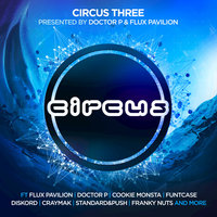 Circus Three (Presented by Doctor P and Flux Pavilion) — Flux Pavilion, Doctor P, Doctor P and Flux Pavilion