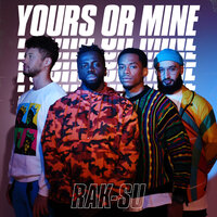 Yours or Mine — Rak-Su