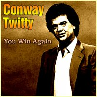You Win Again — Conway Twitty