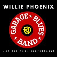 Garage Blues Band — Willie Phoenix and The Soul Underground