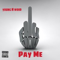 Fuck You Pay Me - Single — Young H Wood