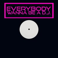 Everybody Wanna Be a DJ — сборник