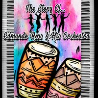 The Story of... Edmundo Ross & His Orchestra — Edmundo Ross & His Orchestra
