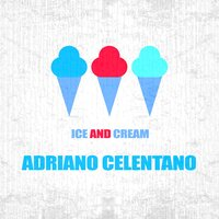 Ice And Cream — Adriano Celentano