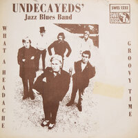 What a Headache / Groovy Time — Undecayeds' Jazz Blues Band