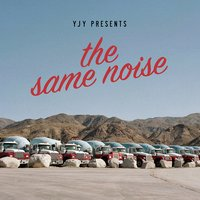 The Same Noise — YJY, Well Wisher