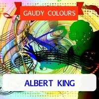 Gaudy Colours — Albert King