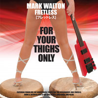 For Your Thighs Only — Fretless