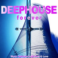 Deep House Forever (Music Selected with Soul & Love) — сборник