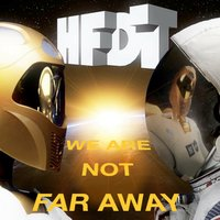 We Are Not Far Away — HFDT
