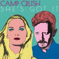 She's Got It — Camp Crush