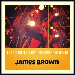 That Dood It / Baby Cries over the Ocean — James Brown