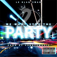 We Won't Stop the Party — Le Blaq Swan