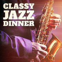 Classy Jazz Dinner — Jazz Me Up, Smooth Jazz Motown Instrumentals, Relaxing Piano Jazz Music Ensemble, Relaxing Piano Jazz Music Ensemble, Smooth Jazz All Stars, Smooth Jazz Motown Instrumentals, Smooth Jazz All Stars, Smooth Jazz Motown Instrumentals, Relaxing Piano Jazz Music Ensemble, Jazz Me Up