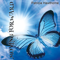 Moving Forward — Patricia Hawthorne