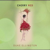 Cherry Red — Duke Ellington & His Cotton Club Orchestra, The Jungle Band, The Harlem Footwarmers