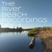 The River Beach Recordings, Vol. 1 — Bruce Robert