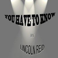 You Have to Know — Lincoln Reid