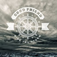 Ride the Storm — Good Friend