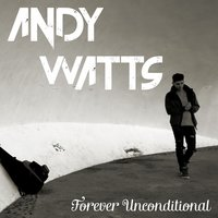 Forever Unconditional — Andy watts