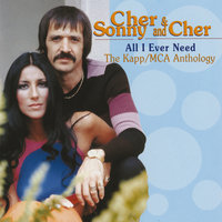 All I Ever Need - The Kapp/MCA Anthology — Cher, Sonny And Cher